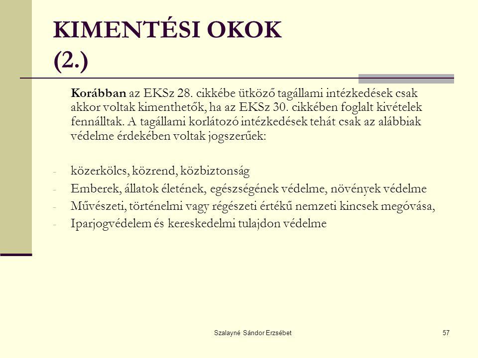 Szalayné Sándor Erzsébet57 KIMENTÉSI OKOK (2.) Korábban az EKSz 28. cikkébe ütköző tagállami intézkedések csak akkor voltak kimenthetők, ha az EKSz 30