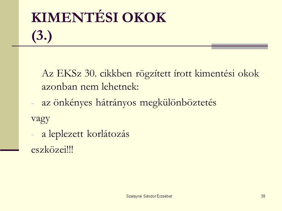 Szalayné Sándor Erzsébet58 KIMENTÉSI OKOK (3.) Az EKSz 30. cikkben rögzített írott kimentési okok azonban nem lehetnek: - az önkényes hátrányos megkül