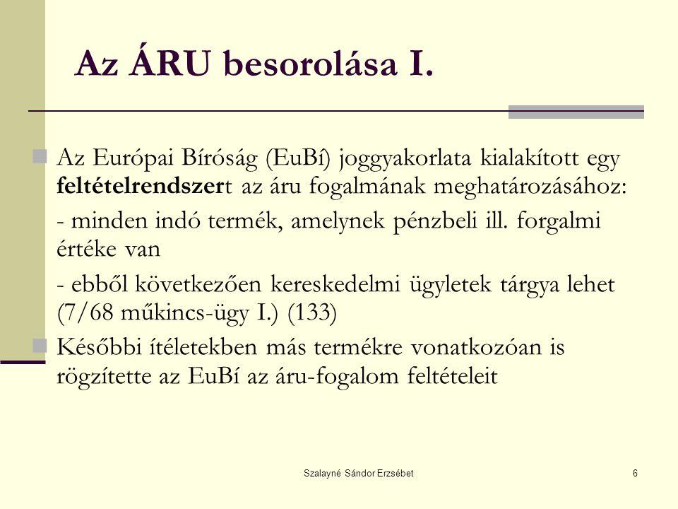 Szalayné Sándor Erzsébet6 Az ÁRU besorolása I. Az Európai Bíróság (EuBí) joggyakorlata kialakított egy feltételrendszert az áru fogalmának meghatározá