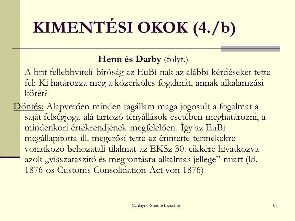 Szalayné Sándor Erzsébet60 KIMENTÉSI OKOK (4./b) Henn és Darby (folyt.) A brit fellebbviteli bíróság az EuBí-nak az alábbi kérdéseket tette fel: Ki ha