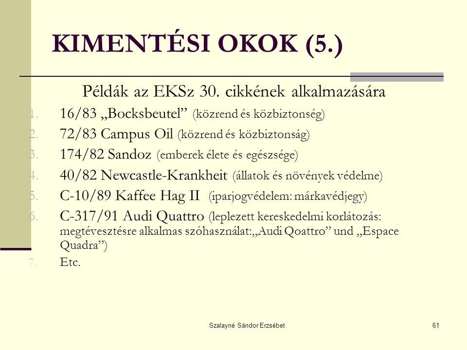"""Szalayné Sándor Erzsébet61 KIMENTÉSI OKOK (5.) Példák az EKSz 30. cikkének alkalmazására 1. 16/83 """"Bocksbeutel"""" (közrend és közbiztonség) 2. 72/83 Cam"""