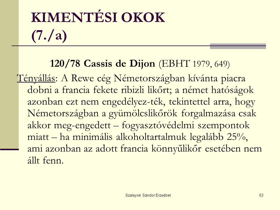 Szalayné Sándor Erzsébet63 KIMENTÉSI OKOK (7./a) 120/78 Cassis de Dijon (EBHT 1979, 649) Tényállás: A Rewe cég Németországban kívánta piacra dobni a f