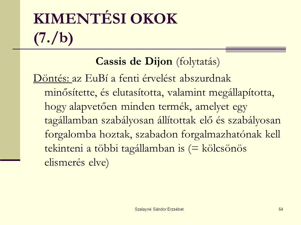 Szalayné Sándor Erzsébet64 KIMENTÉSI OKOK (7./b) Cassis de Dijon (folytatás) Döntés: az EuBí a fenti érvelést abszurdnak minősítette, és elutasította,