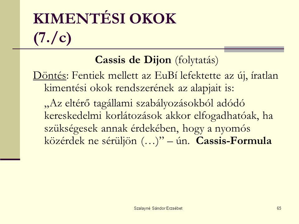 Szalayné Sándor Erzsébet65 KIMENTÉSI OKOK (7./c) Cassis de Dijon (folytatás) Döntés: Fentiek mellett az EuBí lefektette az új, íratlan kimentési okok