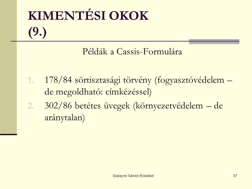 Szalayné Sándor Erzsébet67 KIMENTÉSI OKOK (9.) Példák a Cassis-Formulára 1. 178/84 sörtisztasági törvény (fogyasztóvédelem – de megoldható: címkézésse