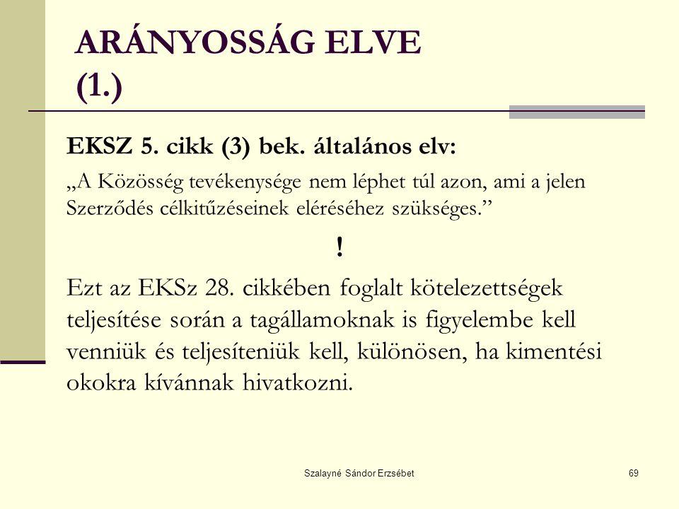 """Szalayné Sándor Erzsébet69 ARÁNYOSSÁG ELVE (1.) EKSZ 5. cikk (3) bek. általános elv: """"A Közösség tevékenysége nem léphet túl azon, ami a jelen Szerződ"""