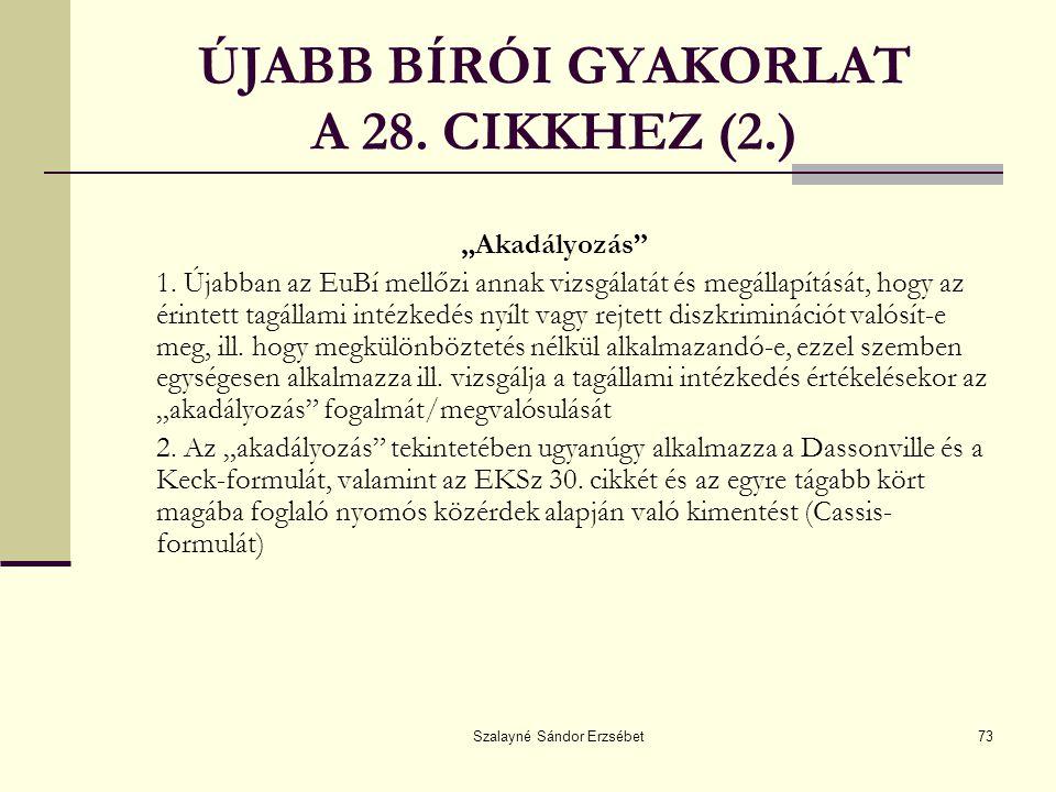 """Szalayné Sándor Erzsébet73 ÚJABB BÍRÓI GYAKORLAT A 28. CIKKHEZ (2.) """"Akadályozás"""" 1. Újabban az EuBí mellőzi annak vizsgálatát és megállapítását, hogy"""
