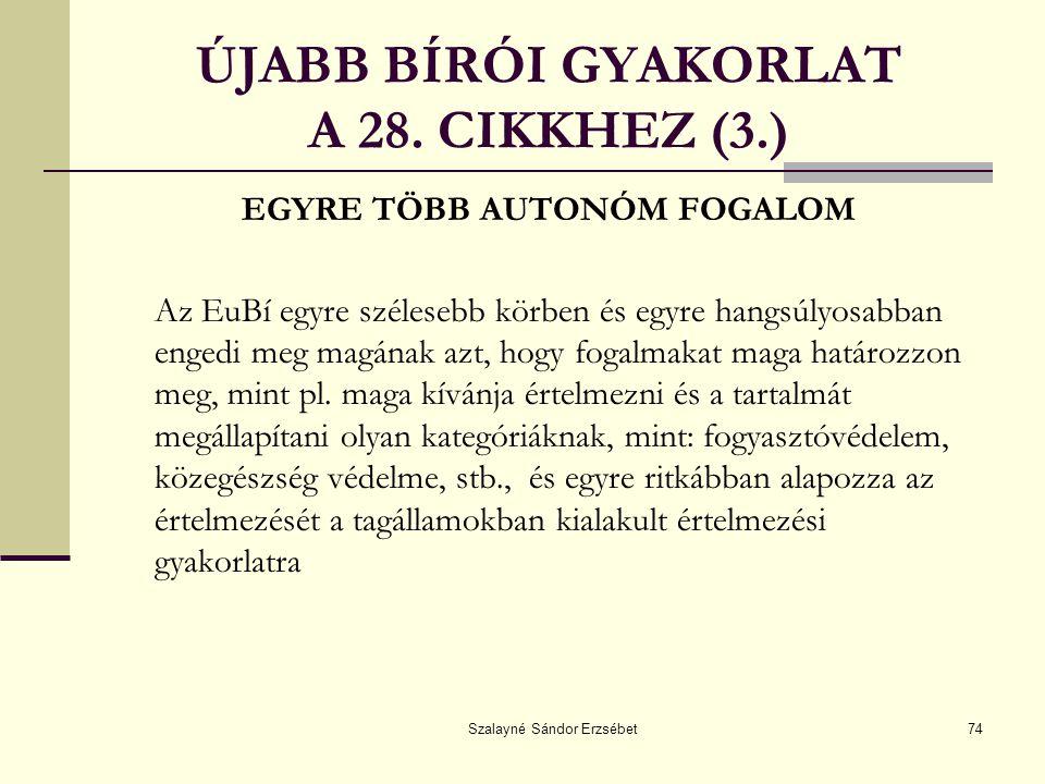 Szalayné Sándor Erzsébet74 ÚJABB BÍRÓI GYAKORLAT A 28. CIKKHEZ (3.) EGYRE TÖBB AUTONÓM FOGALOM Az EuBí egyre szélesebb körben és egyre hangsúlyosabban