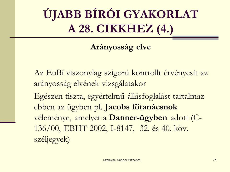 Szalayné Sándor Erzsébet75 ÚJABB BÍRÓI GYAKORLAT A 28. CIKKHEZ (4.) Arányosság elve Az EuBí viszonylag szigorú kontrollt érvényesít az arányosság elvé