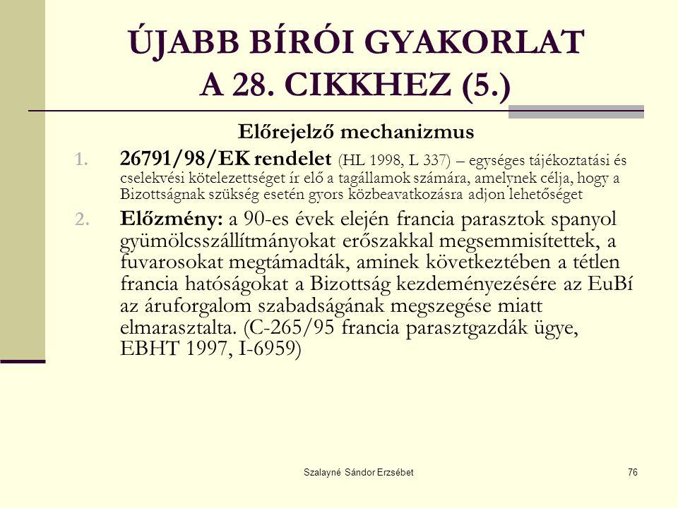 Szalayné Sándor Erzsébet76 ÚJABB BÍRÓI GYAKORLAT A 28. CIKKHEZ (5.) Előrejelző mechanizmus 1. 26791/98/EK rendelet (HL 1998, L 337) – egységes tájékoz