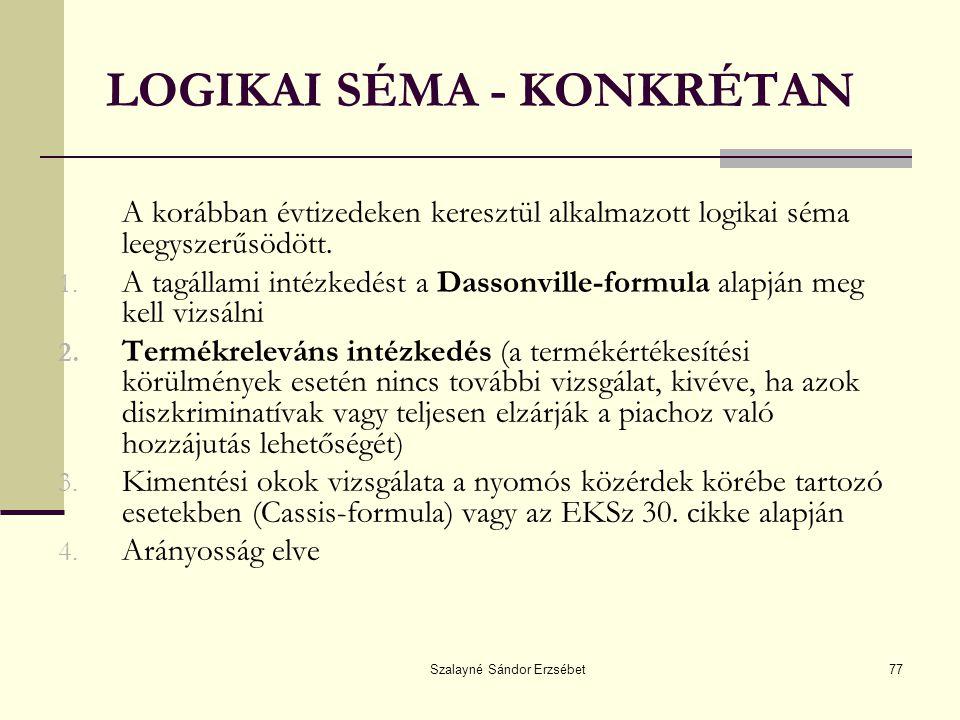 Szalayné Sándor Erzsébet77 LOGIKAI SÉMA - KONKRÉTAN A korábban évtizedeken keresztül alkalmazott logikai séma leegyszerűsödött. 1. A tagállami intézke
