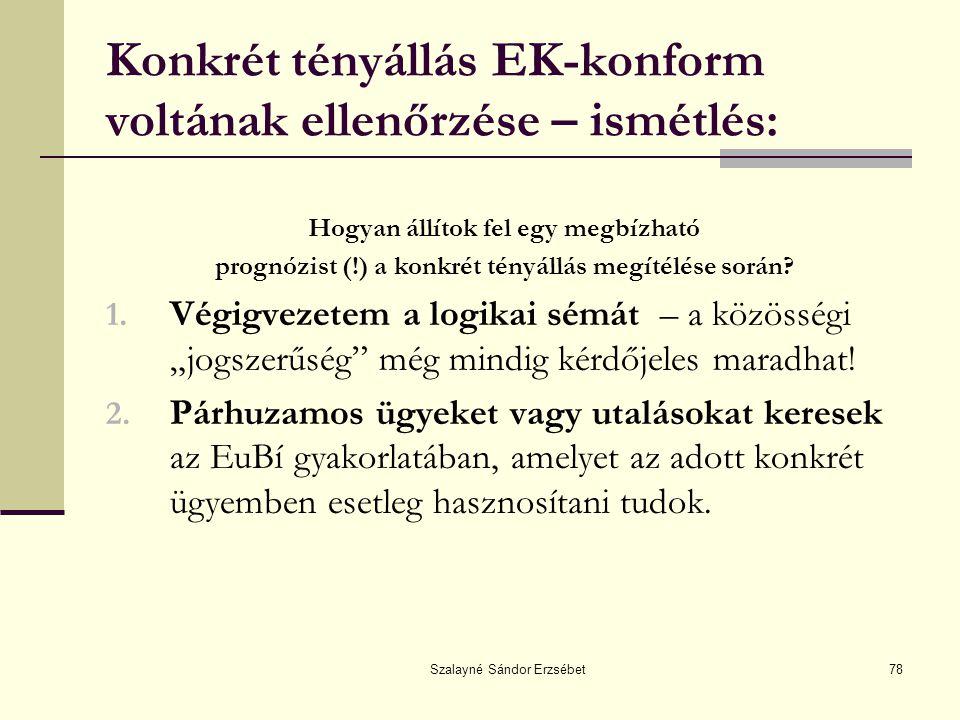 Szalayné Sándor Erzsébet78 Konkrét tényállás EK-konform voltának ellenőrzése – ismétlés: Hogyan állítok fel egy megbízható prognózist (!) a konkrét té