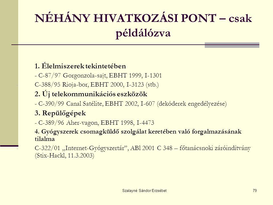 Szalayné Sándor Erzsébet79 NÉHÁNY HIVATKOZÁSI PONT – csak példálózva 1. Élelmiszerek tekintetében - C-87/97 Gorgonzola-sajt, EBHT 1999, I-1301 - C-388