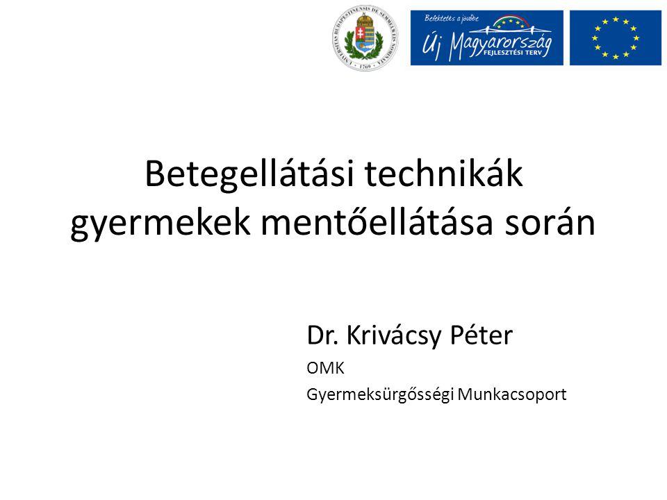 Betegellátási technikák gyermekek mentőellátása során Dr. Krivácsy Péter OMK Gyermeksürgősségi Munkacsoport