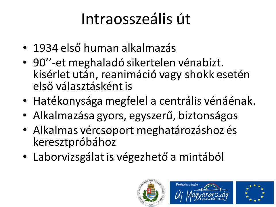 Intraosszeális út 1934 első human alkalmazás 90''-et meghaladó sikertelen vénabizt. kísérlet után, reanimáció vagy shokk esetén első választásként is