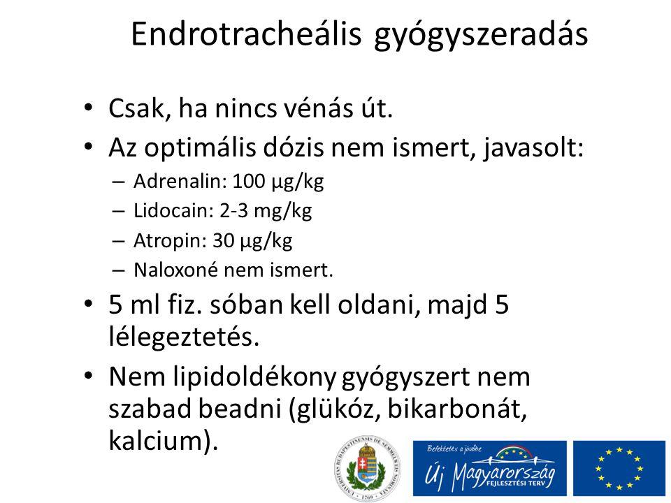 Endrotracheális gyógyszeradás Csak, ha nincs vénás út. Az optimális dózis nem ismert, javasolt: – Adrenalin: 100 µg/kg – Lidocain: 2-3 mg/kg – Atropin
