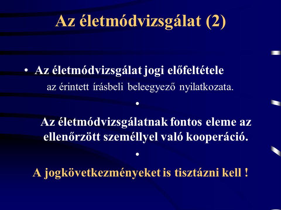 Az életmódvizsgálat (2) Az életmódvizsgálat jogi előfeltétele az érintett írásbeli beleegyező nyilatkozata. Az életmódvizsgálatnak fontos eleme az ell