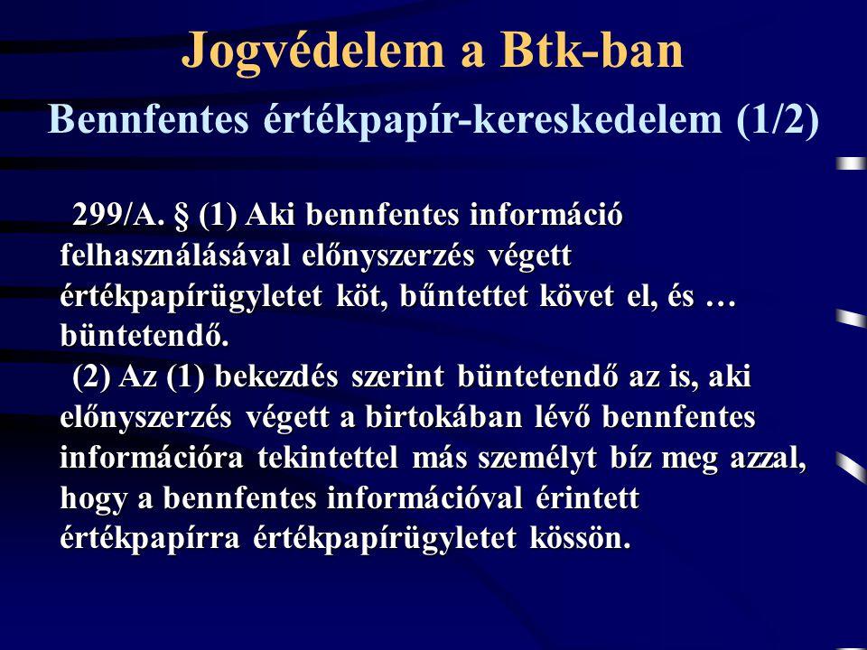 299/A. § (1) Aki bennfentes információ felhasználásával előnyszerzés végett értékpapírügyletet köt, bűntettet követ el, és … büntetendő. (2) Az (1) be