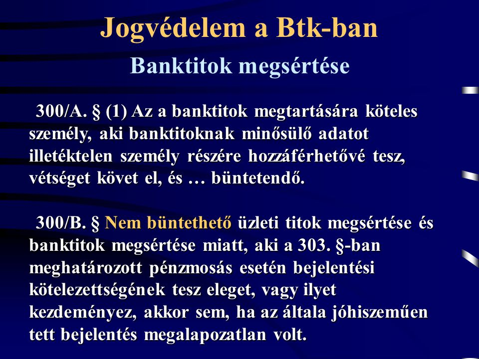 300/A. § (1) Az a banktitok megtartására köteles személy, aki banktitoknak minősülő adatot illetéktelen személy részére hozzáférhetővé tesz, vétséget