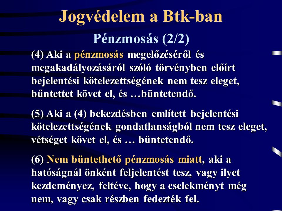 (4) Aki a pénzmosás megelőzéséről és megakadályozásáról szóló törvényben előírt bejelentési kötelezettségének nem tesz eleget, bűntettet követ el, és