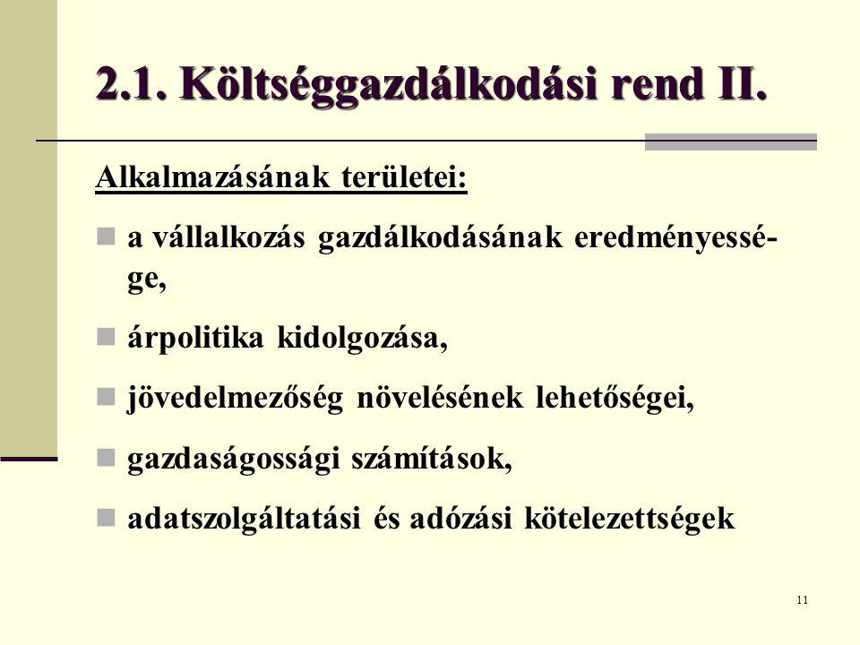 11 2.1. Költséggazdálkodási rend II. Alkalmazásának területei: a vállalkozás gazdálkodásának eredményessé- ge, árpolitika kidolgozása, jövedelmezőség