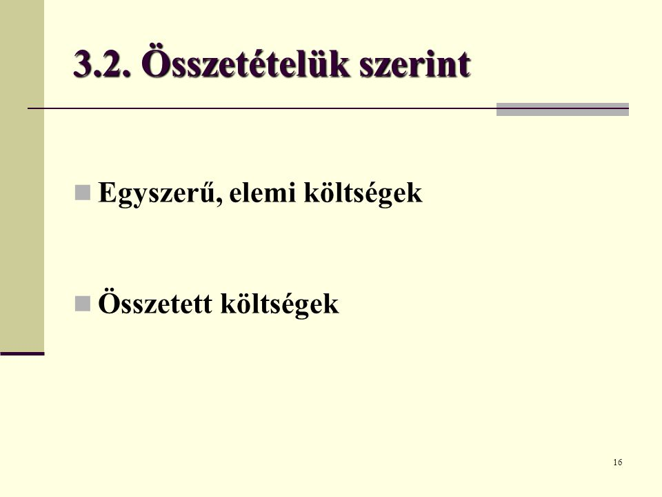 16 3.2. Összetételük szerint Egyszerű, elemi költségek Összetett költségek