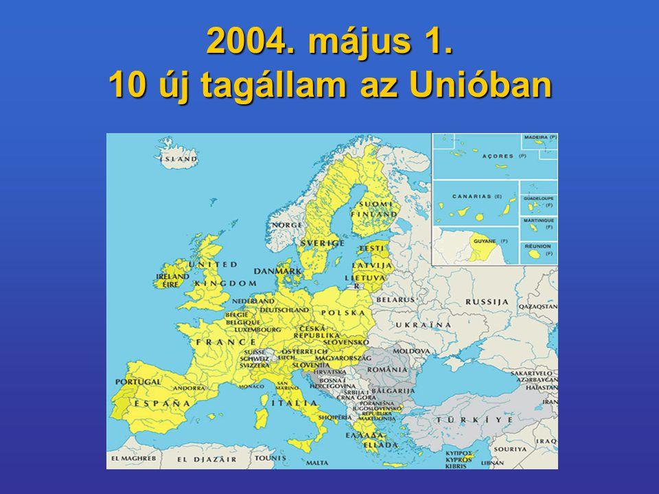 2004. május 1. 10 új tagállam az Unióban