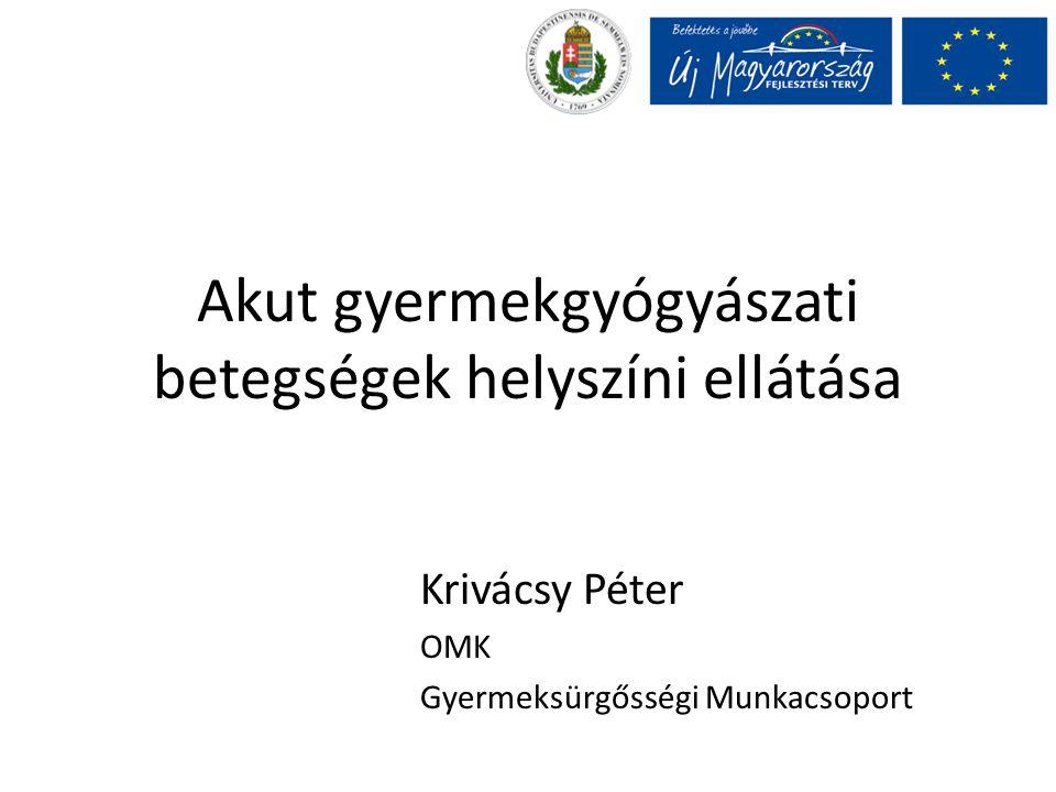 Akut gyermekgyógyászati betegségek helyszíni ellátása Krivácsy Péter OMK Gyermeksürgősségi Munkacsoport