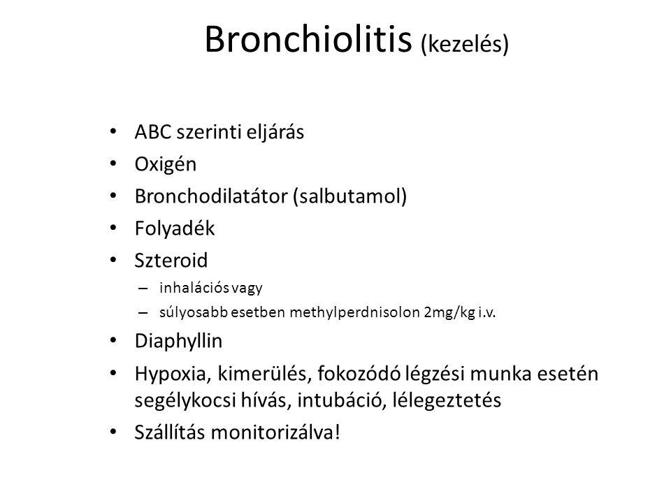 Bronchiolitis (kezelés) ABC szerinti eljárás Oxigén Bronchodilatátor (salbutamol) Folyadék Szteroid – inhalációs vagy – súlyosabb esetben methylperdni