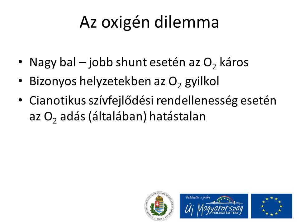 Az oxigén dilemma Nagy bal – jobb shunt esetén az O 2 káros Bizonyos helyzetekben az O 2 gyilkol Cianotikus szívfejlődési rendellenesség esetén az O 2