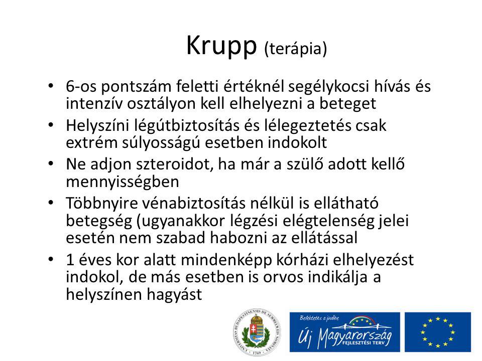 Krupp (terápia) 6-os pontszám feletti értéknél segélykocsi hívás és intenzív osztályon kell elhelyezni a beteget Helyszíni légútbiztosítás és lélegezt