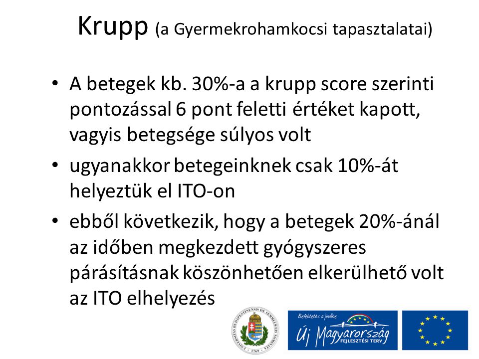 Krupp (a Gyermekrohamkocsi tapasztalatai) A betegek kb. 30%-a a krupp score szerinti pontozással 6 pont feletti értéket kapott, vagyis betegsége súlyo