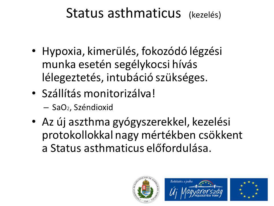 Status asthmaticus (kezelés) Hypoxia, kimerülés, fokozódó légzési munka esetén segélykocsi hívás lélegeztetés, intubáció szükséges. Szállítás monitori