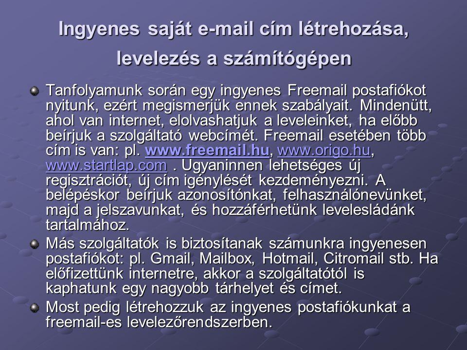 Ingyenes saját e-mail cím létrehozása, levelezés a számítógépen Tanfolyamunk során egy ingyenes Freemail postafiókot nyitunk, ezért megismerjük ennek