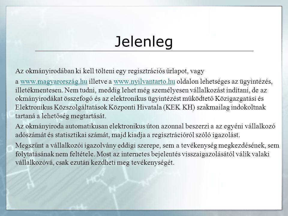 Jelenleg Az okmányirodában ki kell tölteni egy regisztrációs űrlapot, vagy a www.magyarország.hu illetve a www.nyilvantarto.hu oldalon lehetséges az ügyintézés, illetékmentesen.