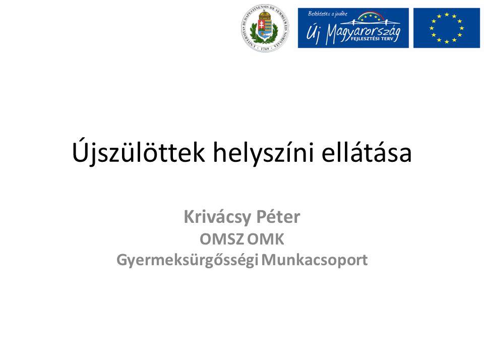 Újszülöttek helyszíni ellátása Krivácsy Péter OMSZ OMK Gyermeksürgősségi Munkacsoport