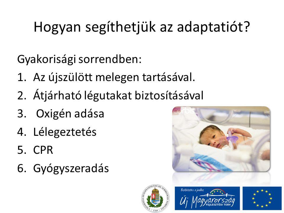 Hogyan segíthetjük az adaptatiót.Gyakorisági sorrendben: 1.Az újszülött melegen tartásával.