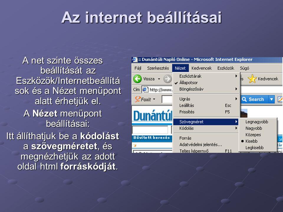 Az internet beállításai A net szinte összes beállítását az Eszközök/Internetbeállítá sok és a Nézet menüpont alatt érhetjük el. A Nézet menüpont beáll