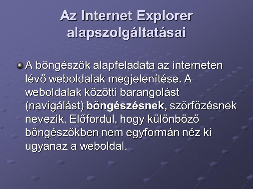Az Internet Explorer alapszolgáltatásai A böngészők alapfeladata az interneten lévő weboldalak megjelenítése. A weboldalak közötti barangolást (navigá