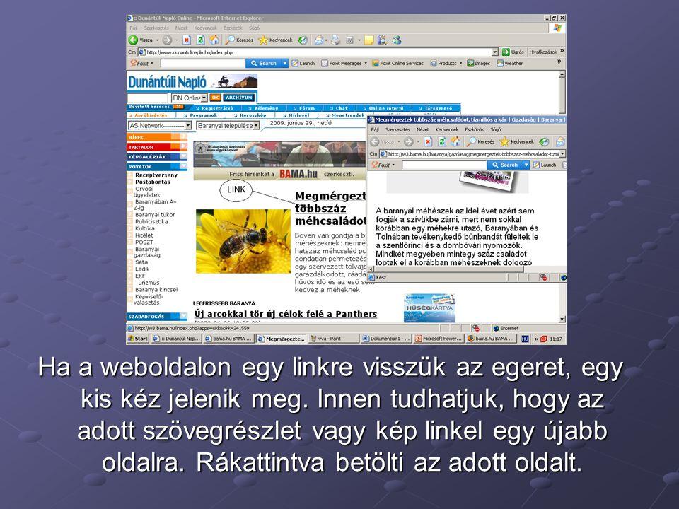 Ha a weboldalon egy linkre visszük az egeret, egy kis kéz jelenik meg. Innen tudhatjuk, hogy az adott szövegrészlet vagy kép linkel egy újabb oldalra.
