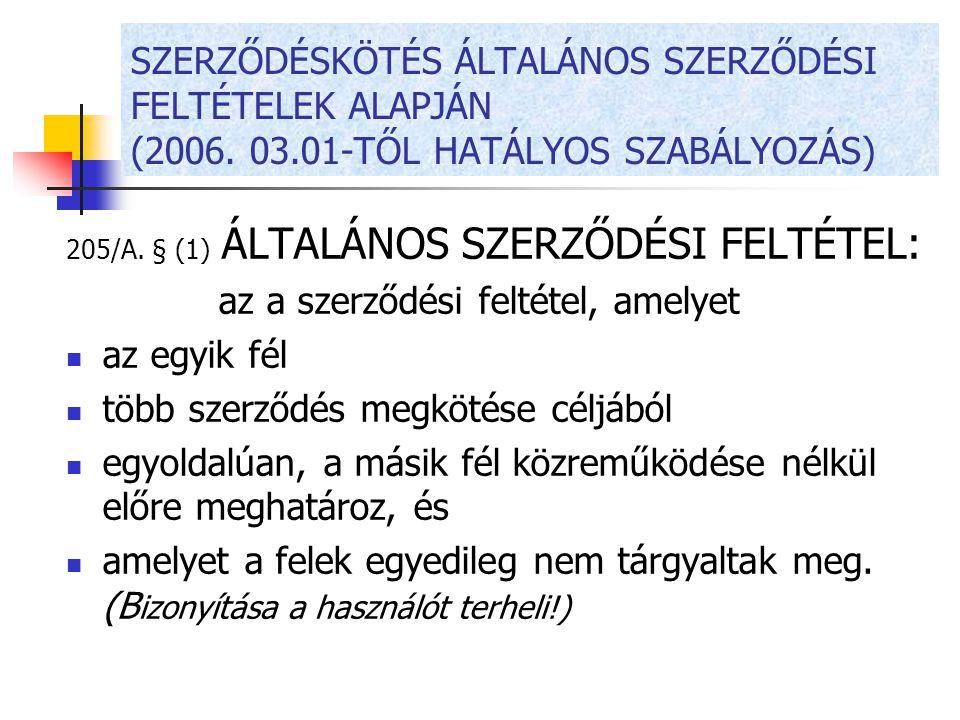 SZERZŐDÉSKÖTÉS ÁLTALÁNOS SZERZŐDÉSI FELTÉTELEK ALAPJÁN (2006. 03.01-TŐL HATÁLYOS SZABÁLYOZÁS) 205/A. § (1) ÁLTALÁNOS SZERZŐDÉSI FELTÉTEL: az a szerződ