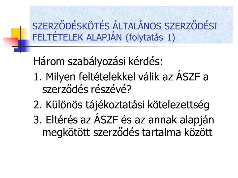 SZERZŐDÉSKÖTÉS ÁLTALÁNOS SZERZŐDÉSI FELTÉTELEK ALAPJÁN (folytatás 1) Három szabályozási kérdés: 1. Milyen feltételekkel válik az ÁSZF a szerződés rész