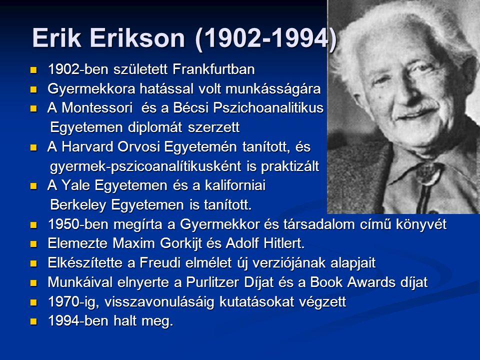 Erik Erikson (1902-1994) Erik Erikson (1902-1994) 1902-ben született Frankfurtban 1902-ben született Frankfurtban Gyermekkora hatással volt munkásságá