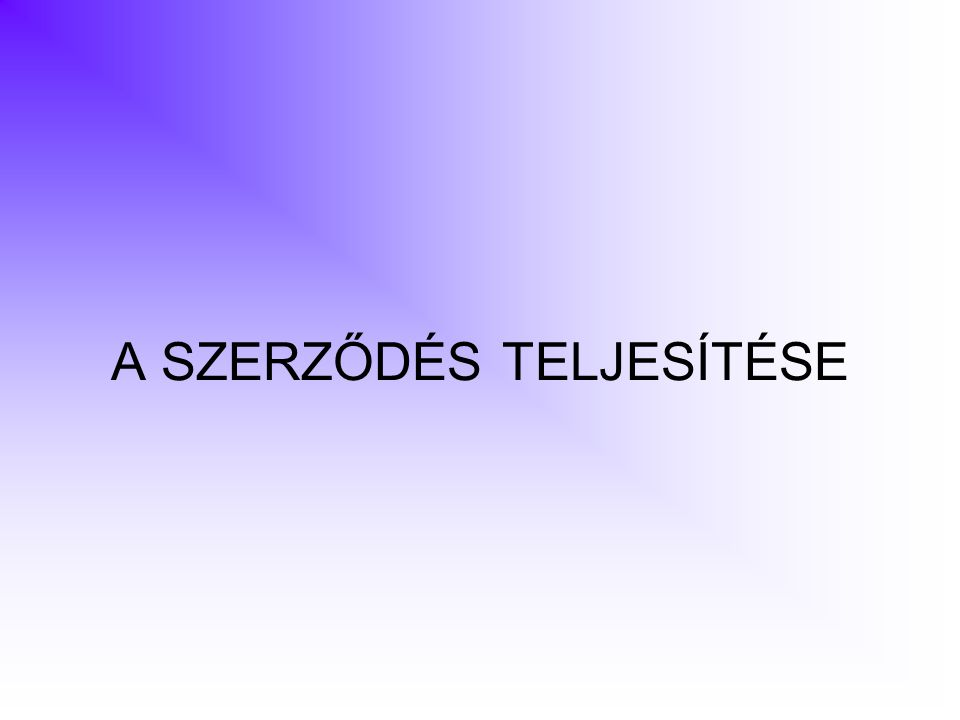 A SZERZŐDÉS TELJESÍTÉSE