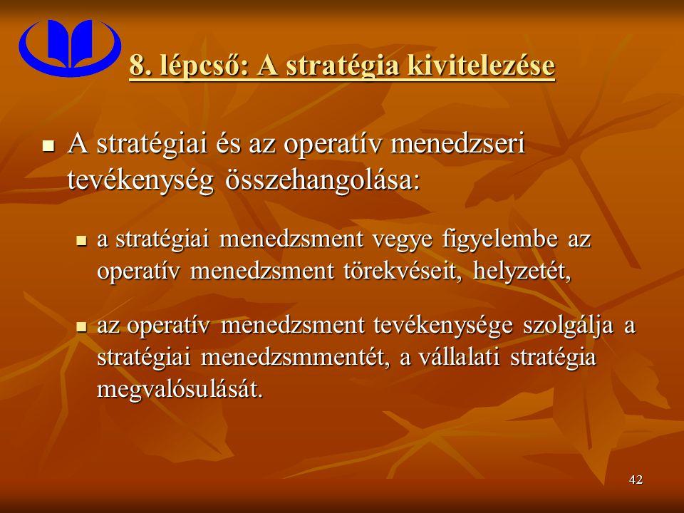 42 8. lépcső: A stratégia kivitelezése A stratégiai és az operatív menedzseri tevékenység összehangolása: A stratégiai és az operatív menedzseri tevék