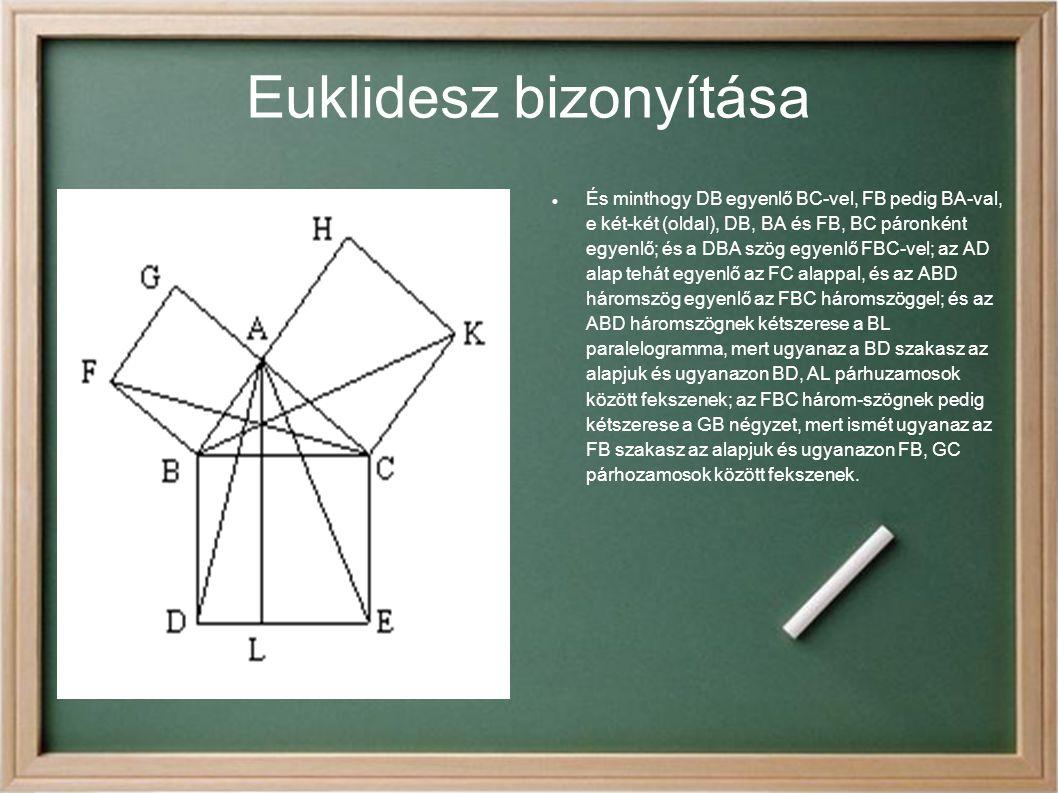 Euklidesz bizonyítása És minthogy DB egyenlő BC-vel, FB pedig BA-val, e két-két (oldal), DB, BA és FB, BC páronként egyenlő; és a DBA szög egyenlő FBC
