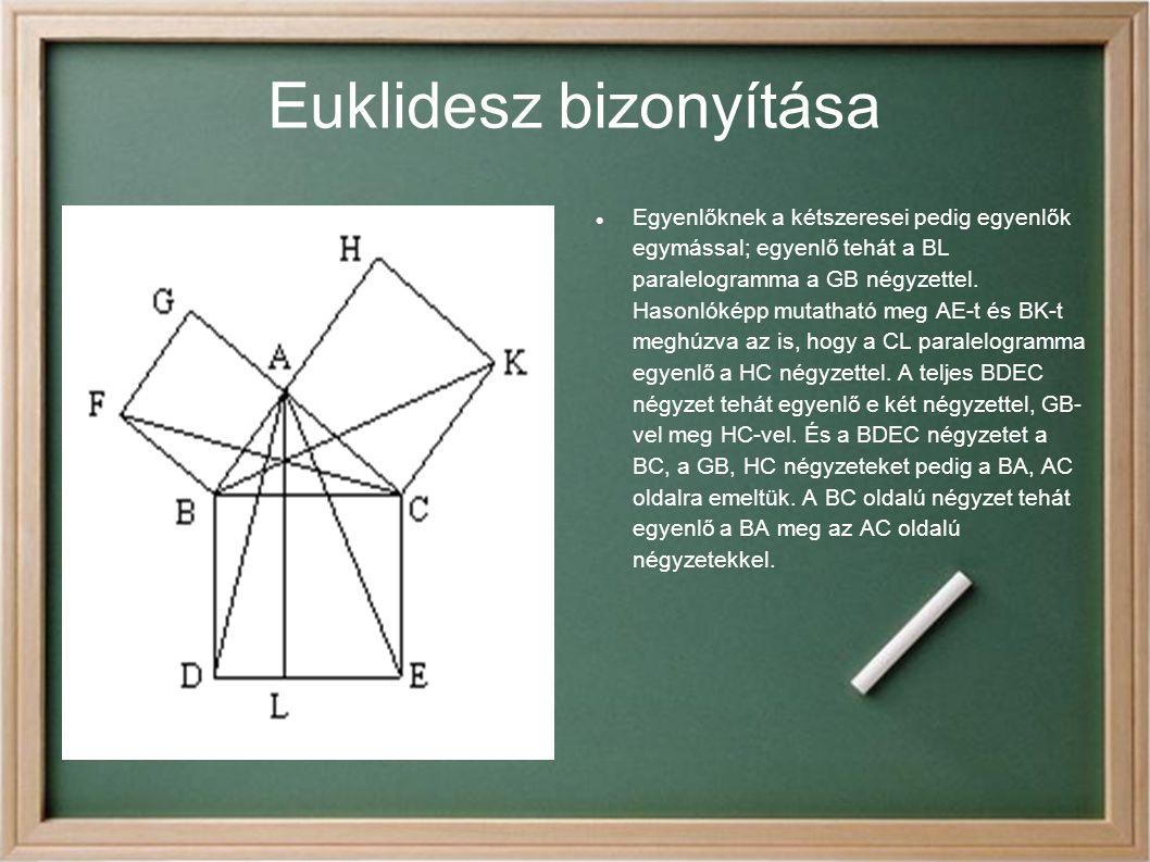 Euklidesz bizonyítása Egyenlőknek a kétszeresei pedig egyenlők egymással; egyenlő tehát a BL paralelogramma a GB négyzettel. Hasonlóképp mutatható meg