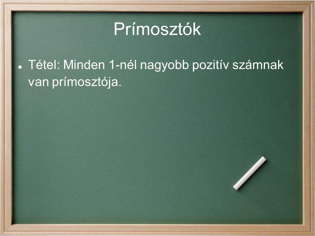 Prímosztók Tétel: Minden 1-nél nagyobb pozitív számnak van prímosztója.