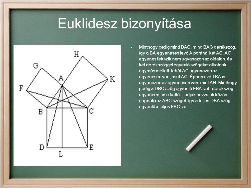 Euklidesz bizonyítása Minthogy pedig mind BAC, mind BAG derékszög, így a BA egyenesen levő A pontnál két AC, AG egyenes fekszik nem ugyanazon az oldal