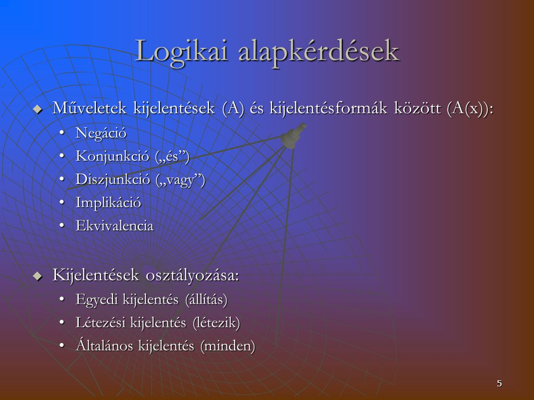6 Logikai alapkérdések Következmény: Az A kijelentésformából következik a B kijelentésforma, ha minden olyan változóinterpretáció, amely A-t kielégíti, a B-t is kielégíti.